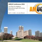 2016 Annual Additive Manufacturing Users Group Conference